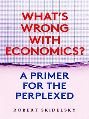 Whats Wrong with Economics 2020 By Robert Skidelsky