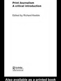 Print Journalism: A Critical Introduction By Richard Keeble