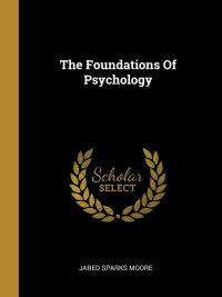 The Foundation of Psychology By Jared Sparks Moore