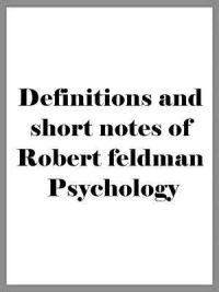 Definitions and short notes of Robert feldman Psychology