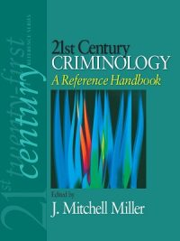 21st Century Criminology: A Reference Handbook By J. Mitchell Mille