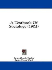 A TextBook of Sociology By James Quayle Dealey