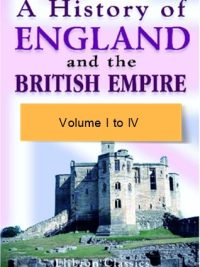 A history of England and the British Empire Volume I to IV