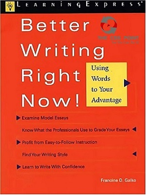 Better Writing Right Now by Francine D. Galko