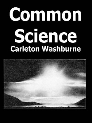 Common Everyday Science by Carleton Washburne