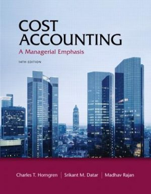 Cost Accounting: A Managerial Emphasis, 14th Edition By Charles T. Horngren
