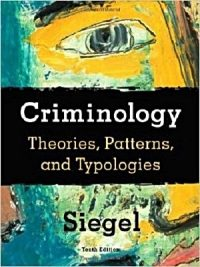 Criminology: Theories, Patterns, and Typologies 10th edition By Larry J. Siegel