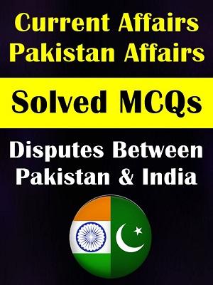 Disputes Between Pakistan & India Solved MCQs