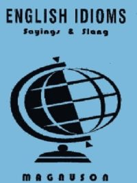 English Idioms Sayings & Slang By Wayne Magnuson