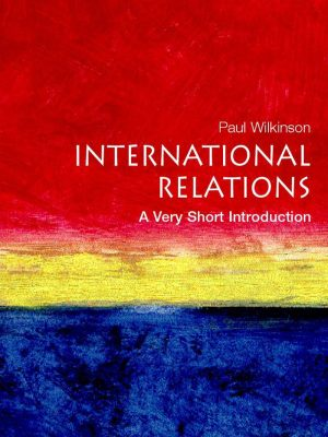 International Relations: A Very Short Introduction By Paul Wilkinson