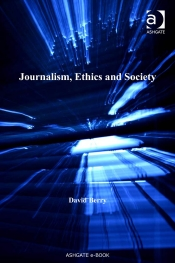Journalism, Ethics and Society BY David Berry