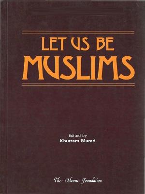 Let us be Muslims By Khurram Murad