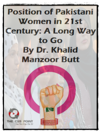Position of Pakistani Women in 21st Century A Long Way to Go By Dr Khalid Manzoor Butt