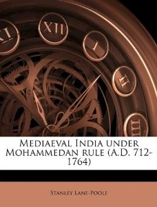 Mediaeval India Under Mohammedan Rule (A.D. 712-1764) By Stanley Lane-Poole