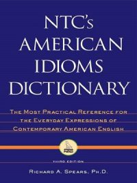 NTC's American Idioms Dictionary By Richard A Spears