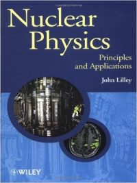 Nuclear Physics: Principles and Applications By John Lilley