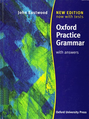 Oxford Practice Grammar: With Answers By John Eastwood
