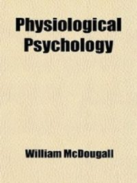 Physiological Psychology by William McDougall