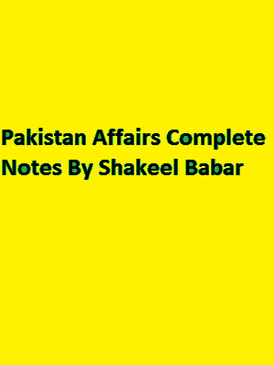 Pakistan Affairs Complete Notes By Shakeel Babar