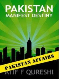 Pakistan Manifest Destiny By Atif F Qureshi