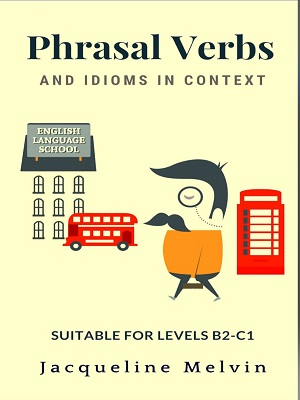 Phrasal Verbs and Idioms In Context By Jacqueline Melvin
