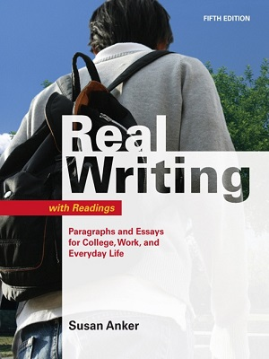 Real Writing with Readings Paragraphs and Essays for College By Susan Anker