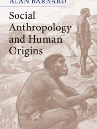 Social Anthropology and Human Origins By Alan Barnard