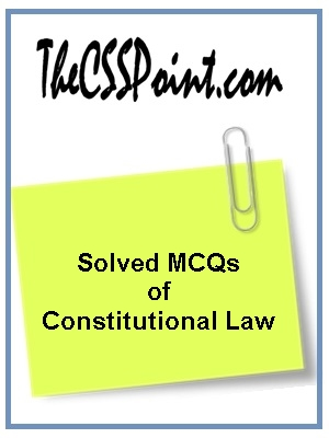 Solved MCQs of Constitutional Law