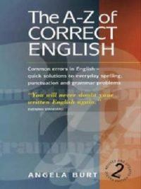 A-Z of Correct English Common Errors in English By Angela Burt