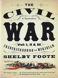 The Civil War A Narrative Vol I to III By Shelby Foote By Shelby Foote