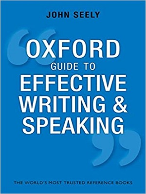 Oxford Guide to Effective Writing and Speaking: How to Communicate Clearly By John Seely