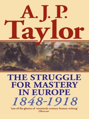 The Struggle for Mastery In Europe 1848-1918 By A J P Taylor