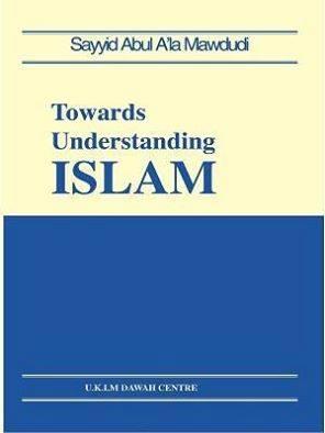 Towards Understanding Islam By Syed Abul Ala Maududi
