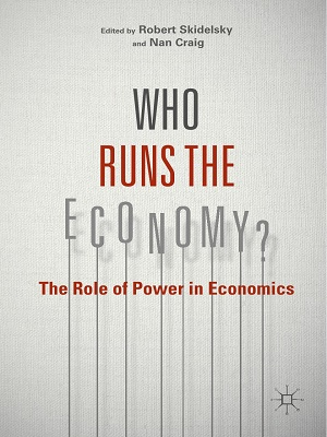 Who Runs The_Economy – The Role of Power In Economics By Robert Skidelsky