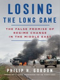 Losing The Long Game By Philip H Gordon