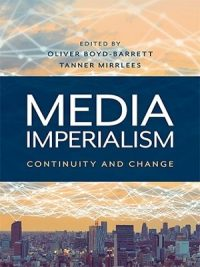 Media Imperialism - Continuity and Change By Oliver Boyd, Barrett