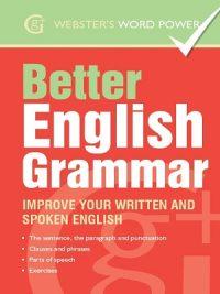 Better English Grammar Improve Your Written and Spoken English
