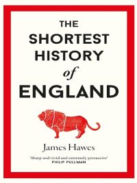 The Shortest History of England By James Hawes