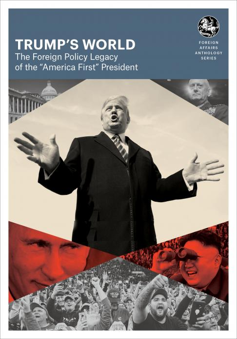 """Trump's World - The Foreign Policy Legacy of the """"America First"""" President"""