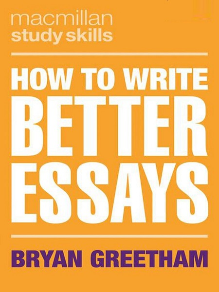 How to Write Better Essays By Bryan Greetham
