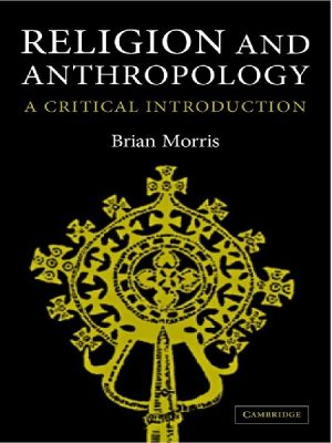 Religion and Anthropology An Critical Introduction By Brian Morris