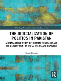 The Judicialization of Politics in Pakistan By Waris Hussain