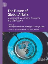 The Future of Global Affairs Managing Discontinuity, Disruption and Destruction