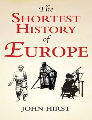 The Shortest History of Europe By John Hirst