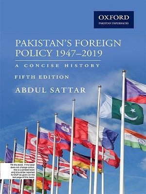 Pakistan's Foreign Policy 1947 – 2019 A Concise History By Abdul Sattar Oxford