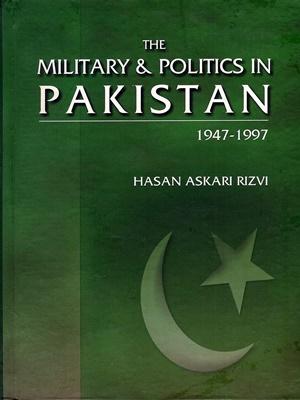 1947-1997 by hasan askari rizvi, 2018, civilian institutions and political decay, CSS BOOKS, DOWNLOAD, HASAN ASKARI RIZVI, HISOTRY OF INDIA & PAKISTAN, military politics in pakistan 1947-1997, pakistan 1947-1997 by hasan askari, PAKISTAN AFFAIRS, THE MILITARY & POLITICS IN PAKISTAN 1947-1997, THE MILITARY & POLITICS IN PAKISTAN 1947-1997 BY HASAN ASKARI RIZVI, weak civilian institutions and political