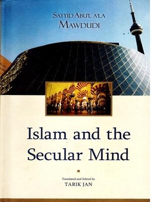 Islam And The Secular Mind By Sayyid Abu'la'la Mawdudi (IRA)