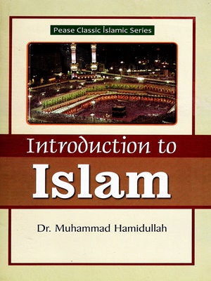 Introduction to Islam By Dr. Muhammad Hamidullah